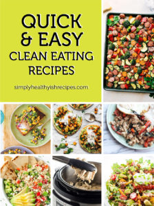 Quick & easy clean eating recipes to fuel your body from the inside out! These gluten-free, healthy, fresh and colorful clean eating recipes are totally drool-worthy and only take 30 minutes to help you get dinner on the table fast and easy.